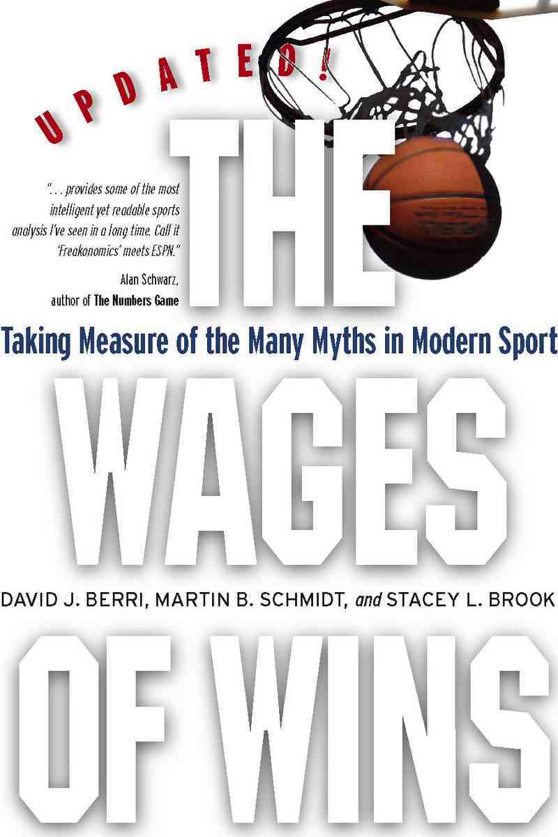 The Wages of Wins By Berri, David J./ Schmidt, Martin B./ Brook, Stacey L.